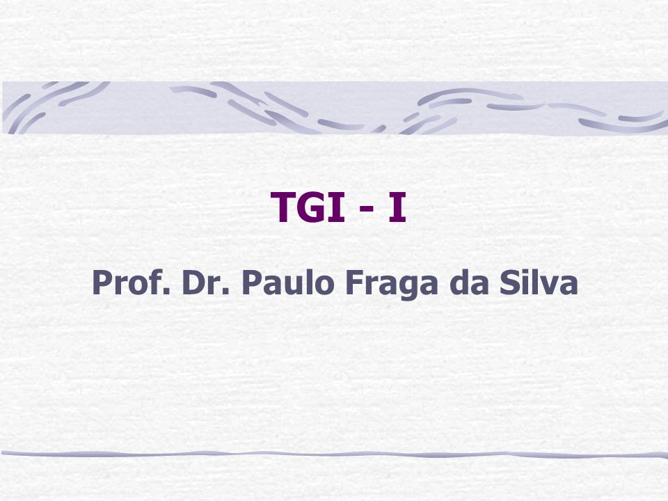 TGI - I Prof. Dr. Paulo Fraga da Silva
