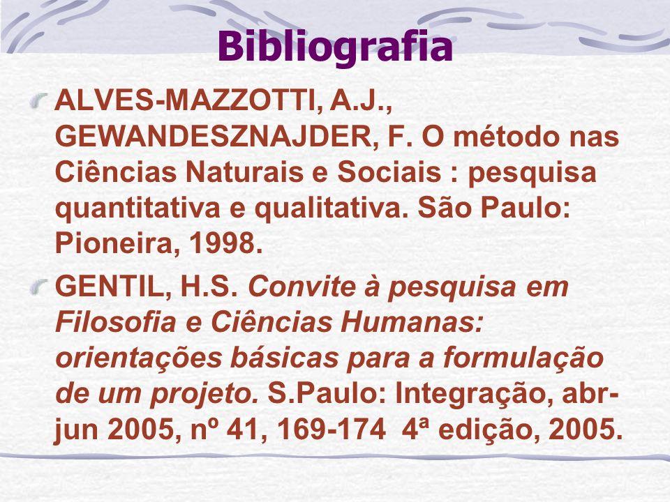 Bibliografia ALVES-MAZZOTTI, A.J., GEWANDESZNAJDER, F. O método nas Ciências Naturais e Sociais : pesquisa quantitativa e qualitativa. São Paulo: Pion