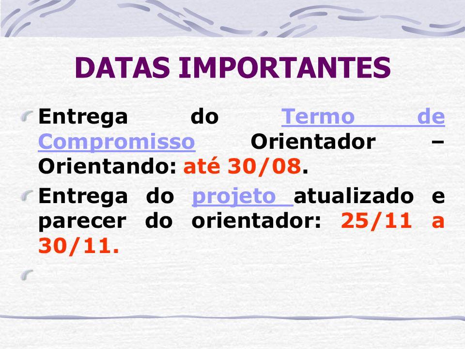 DATAS IMPORTANTES Entrega do Termo de Compromisso Orientador – Orientando: até 30/08.Termo de Compromisso Entrega do projeto atualizado e parecer do o