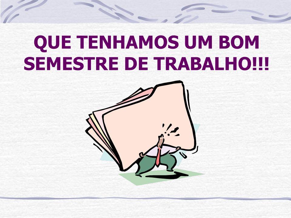 QUE TENHAMOS UM BOM SEMESTRE DE TRABALHO!!!