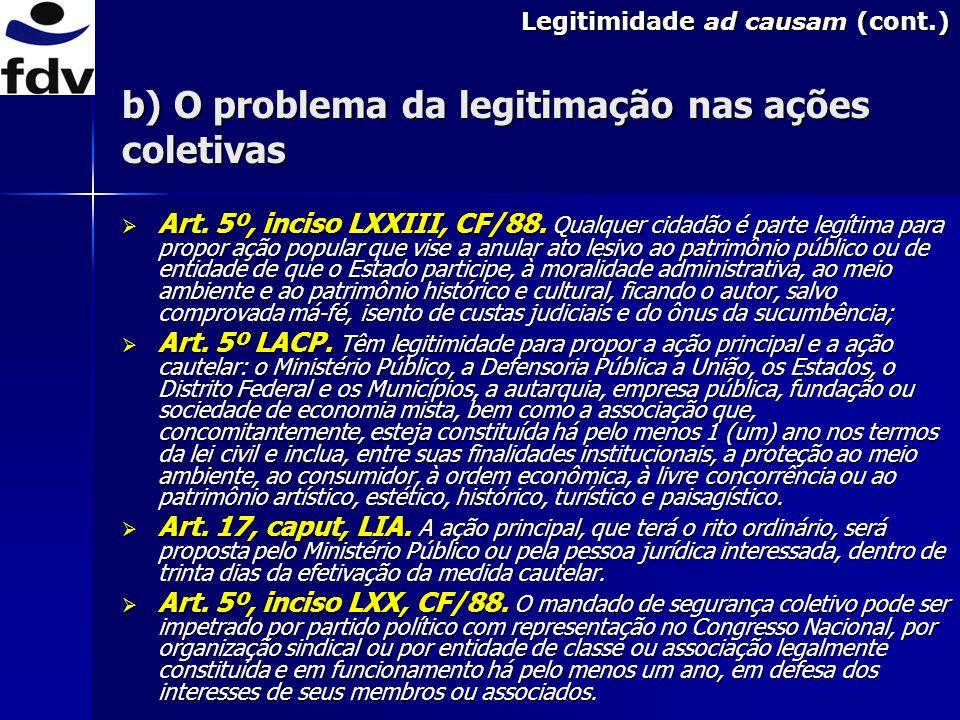 Legitimidade ad causam (cont.) Art.5º, inciso LXXIII, CF/88.