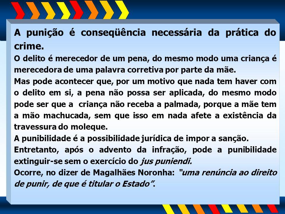 A punição é conseqüência necessária da prática do crime. O delito é merecedor de um pena, do mesmo modo uma criança é merecedora de uma palavra corret