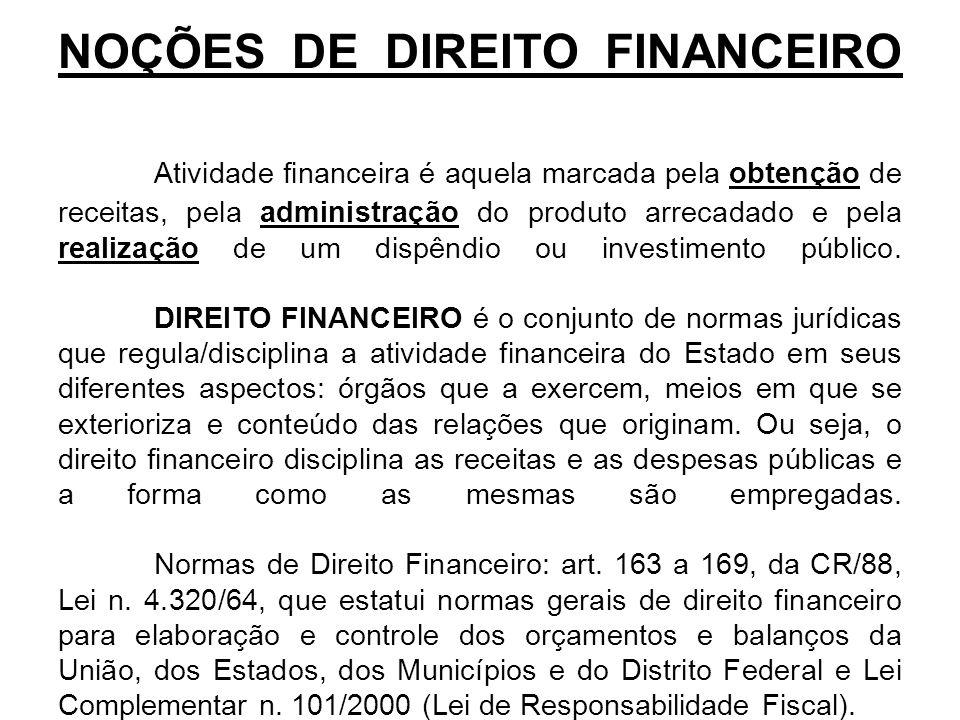NOÇÕES DE DIREITO FINANCEIRO Atividade financeira é aquela marcada pela obtenção de receitas, pela administração do produto arrecadado e pela realização de um dispêndio ou investimento público.