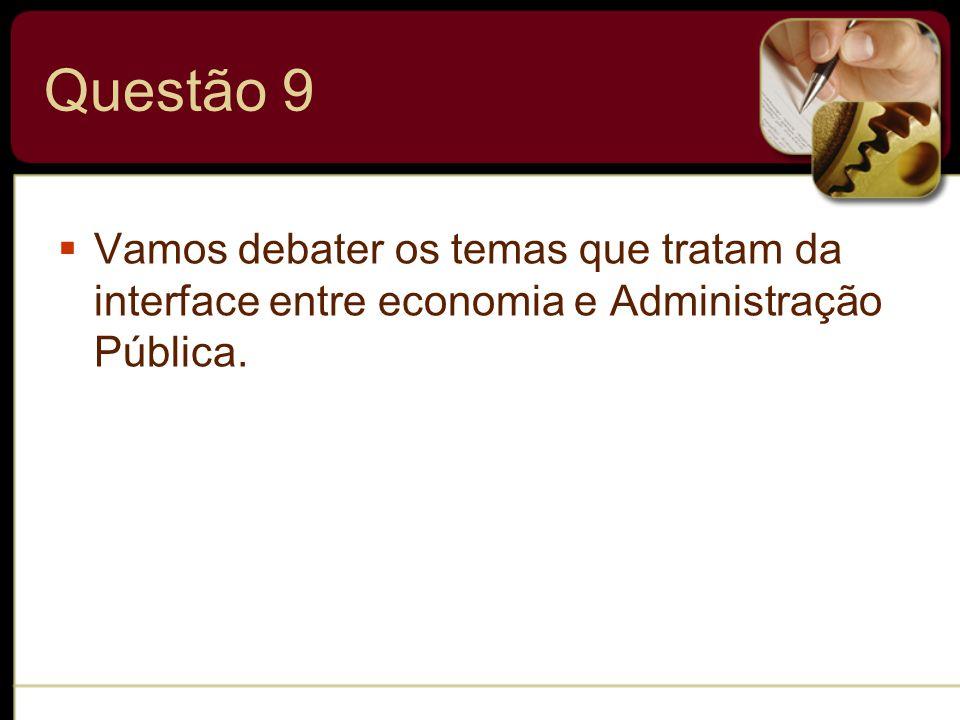 Questão 9 Vamos debater os temas que tratam da interface entre economia e Administração Pública.