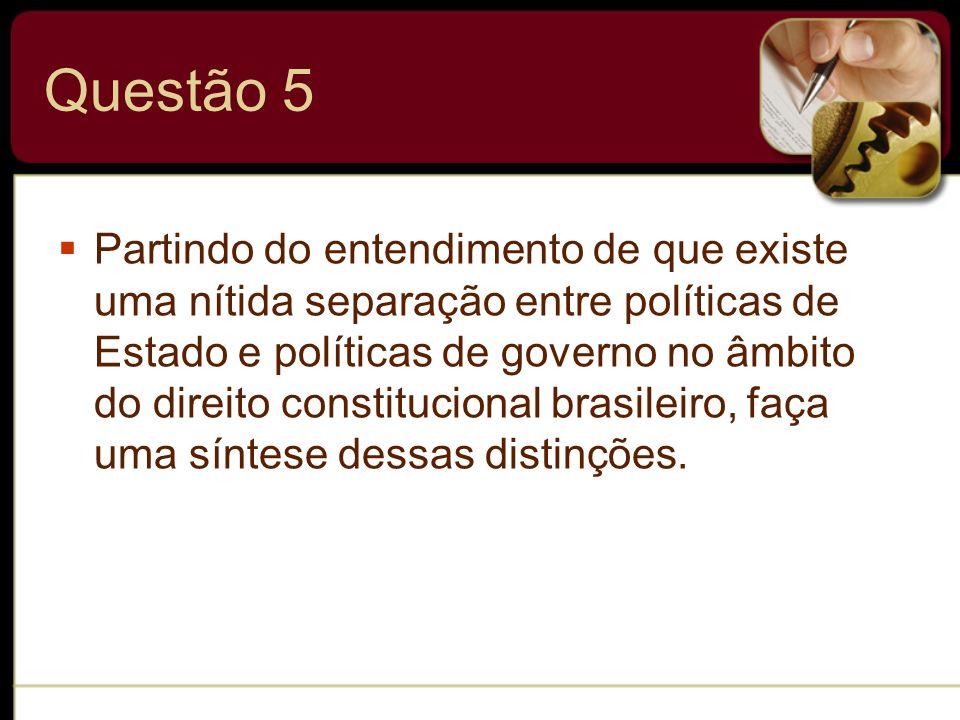 Questão 5 Partindo do entendimento de que existe uma nítida separação entre políticas de Estado e políticas de governo no âmbito do direito constituci