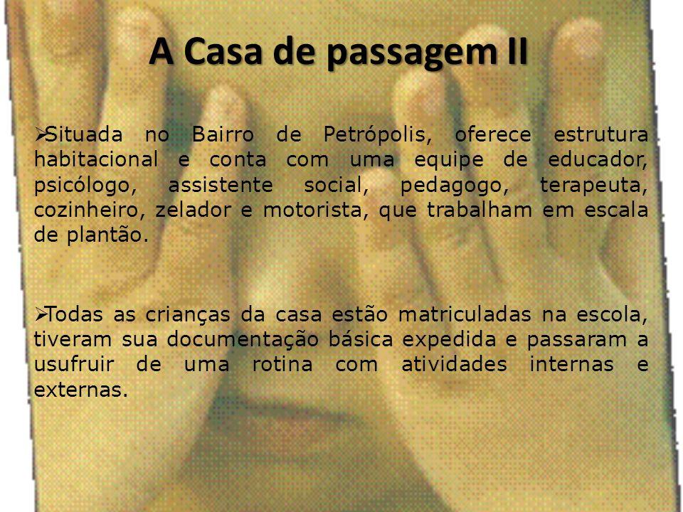 A Casa de passagem II Situada no Bairro de Petrópolis, oferece estrutura habitacional e conta com uma equipe de educador, psicólogo, assistente social