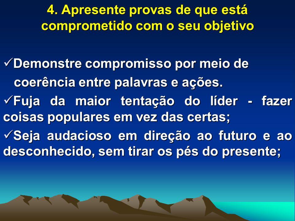 4. Apresente provas de que está comprometido com o seu objetivo Demonstre compromisso por meio de Demonstre compromisso por meio de coerência entre pa