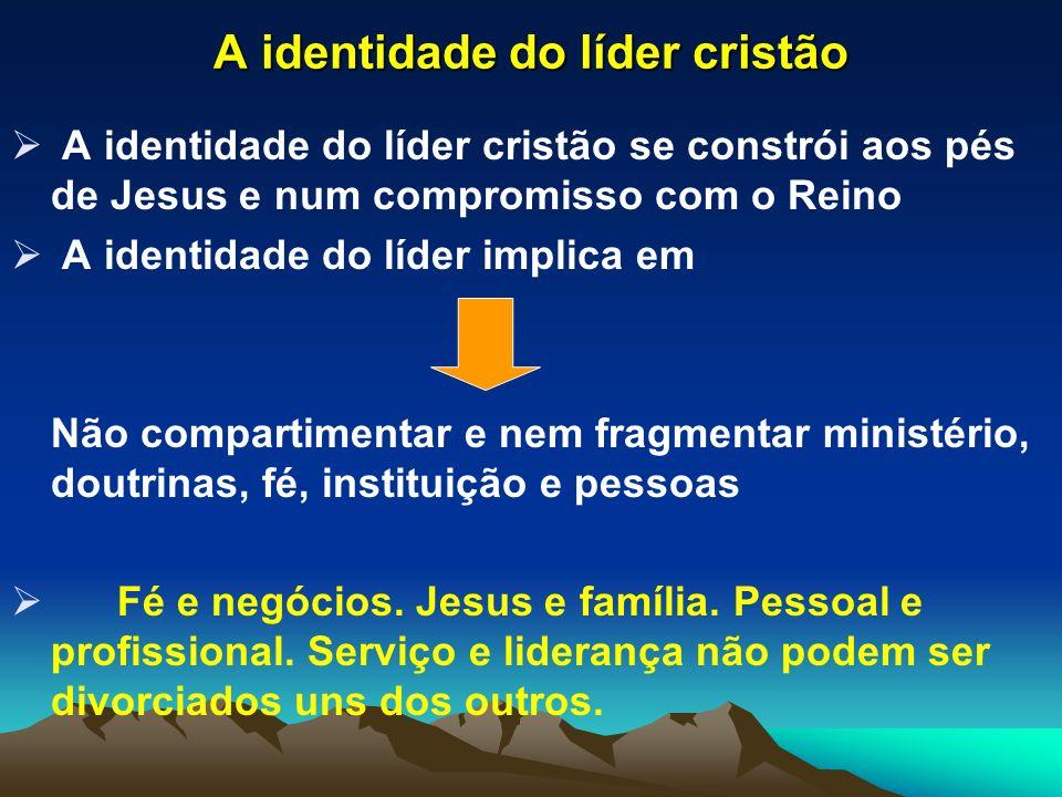 A identidade do líder cristão A identidade do líder cristão se constrói aos pés de Jesus e num compromisso com o Reino A identidade do líder implica e