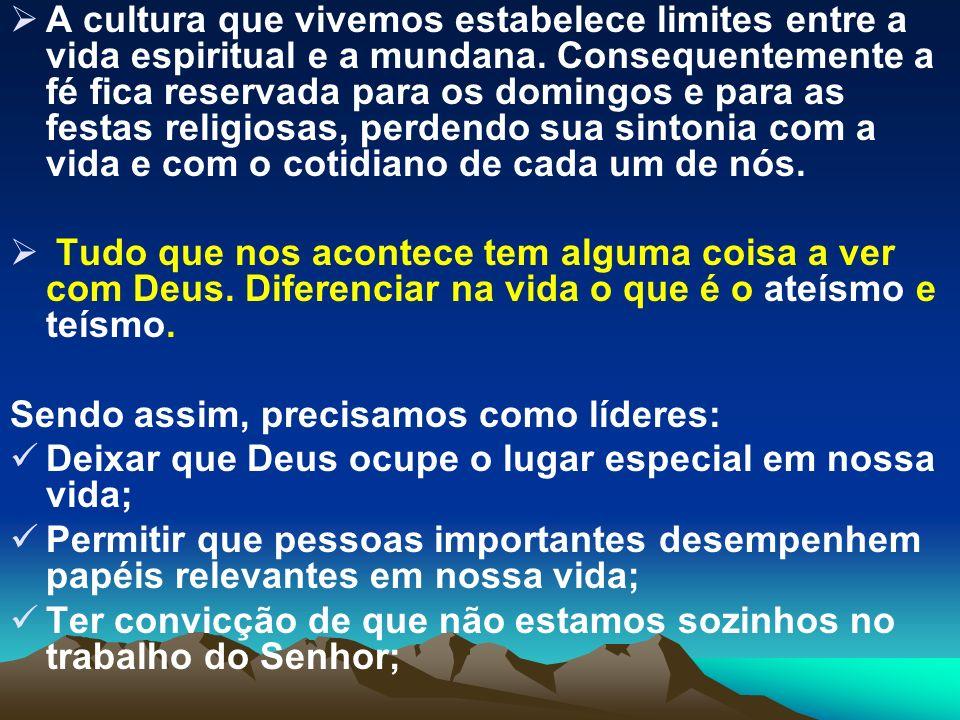 A cultura que vivemos estabelece limites entre a vida espiritual e a mundana. Consequentemente a fé fica reservada para os domingos e para as festas r