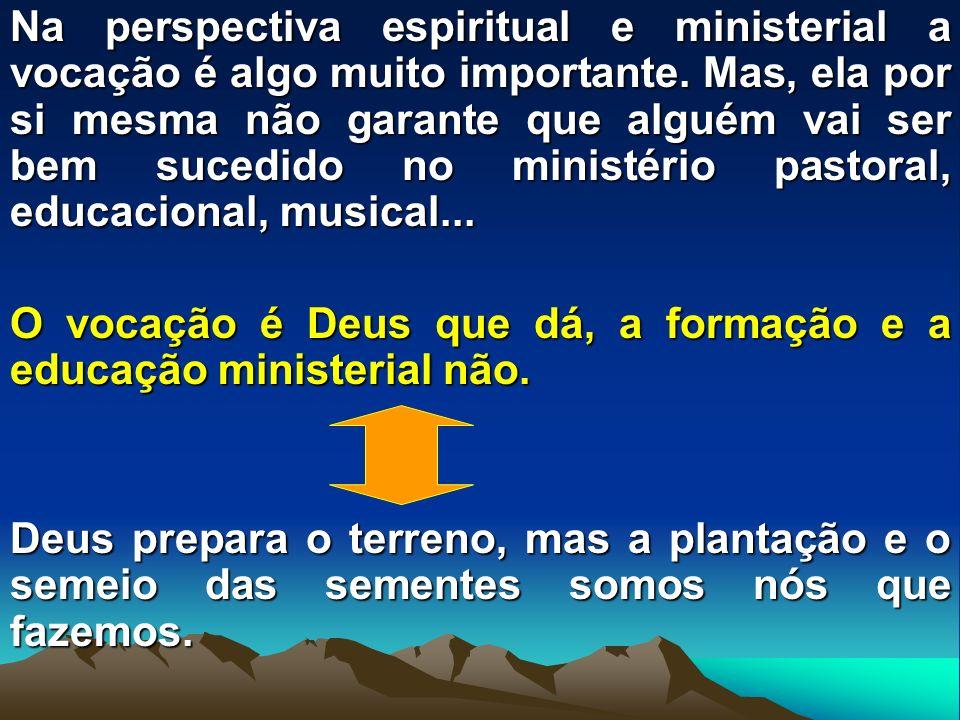 Na perspectiva espiritual e ministerial a vocação é algo muito importante. Mas, ela por si mesma não garante que alguém vai ser bem sucedido no minist