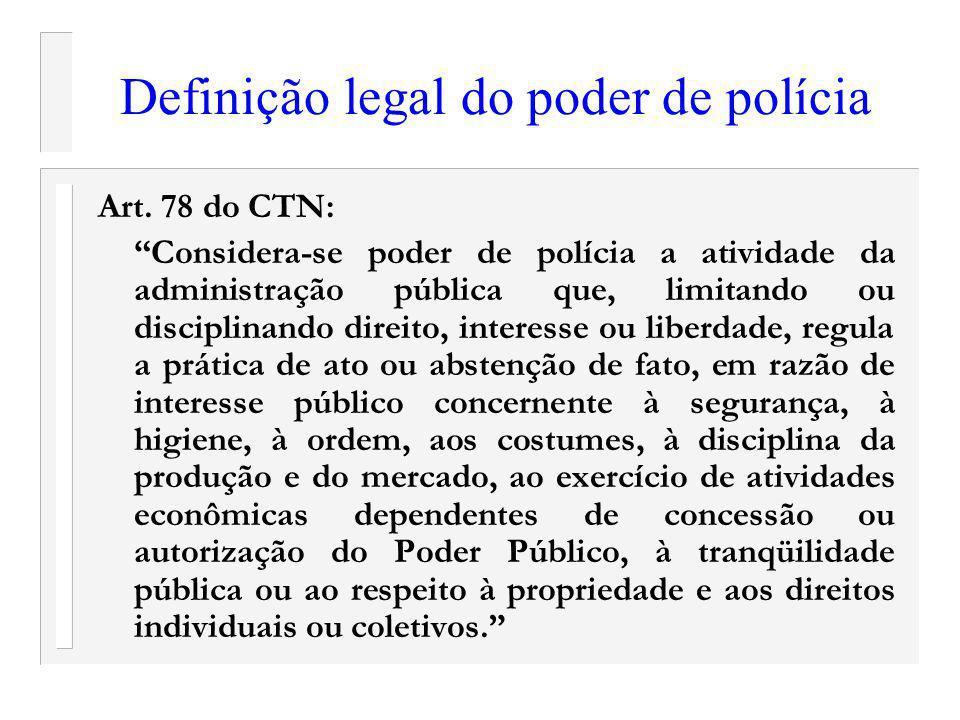 Definição legal do poder de polícia Art. 78 do CTN: Considera-se poder de polícia a atividade da administração pública que, limitando ou disciplinando