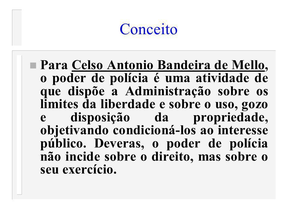 Conceito n Para Celso Antonio Bandeira de Mello, o poder de polícia é uma atividade de que dispõe a Administração sobre os limites da liberdade e sobr