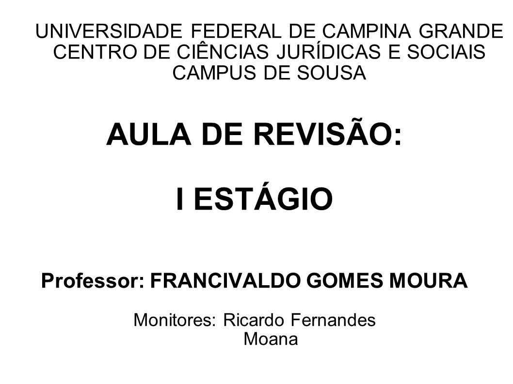 UNIVERSIDADE FEDERAL DE CAMPINA GRANDE CENTRO DE CIÊNCIAS JURÍDICAS E SOCIAIS CAMPUS DE SOUSA AULA DE REVISÃO: I ESTÁGIO Professor: FRANCIVALDO GOMES
