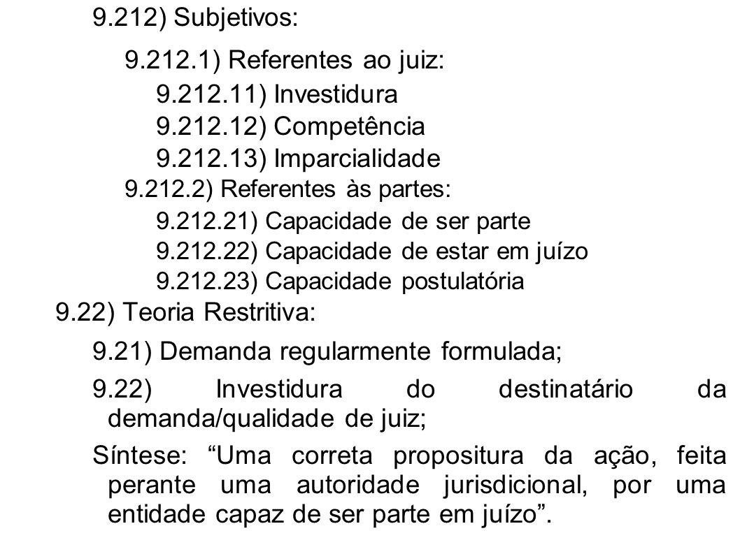 9.212) Subjetivos: 9.212.1) Referentes ao juiz: 9.212.11) Investidura 9.212.12) Competência 9.212.13) Imparcialidade 9.212.2) Referentes às partes: 9.