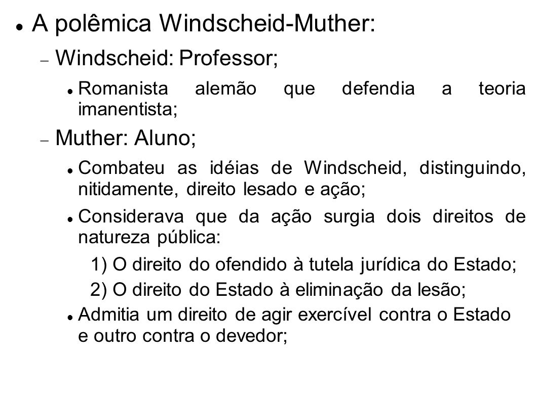 A polêmica Windscheid-Muther: Windscheid: Professor; Romanista alemão que defendia a teoria imanentista; Muther: Aluno; Combateu as idéias de Windsche