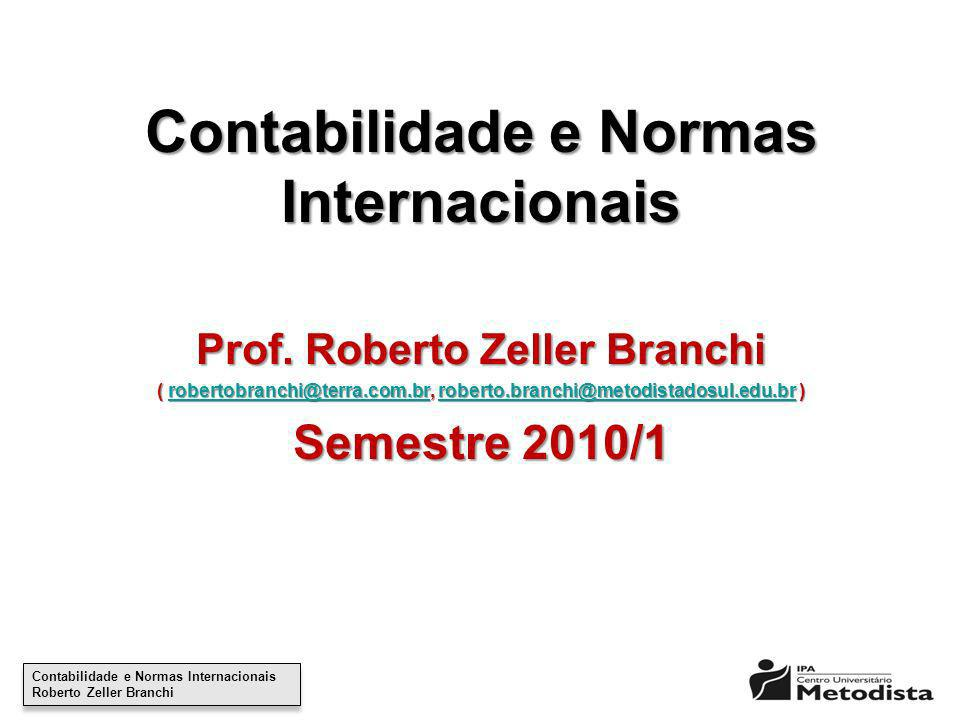 Contabilidade e Normas Internacionais Roberto Zeller Branchi Contabilidade e Normas Internacionais Roberto Zeller Branchi Estrutura Conceitual para Elaboração e Apresentação das Demonstrações Contábeis