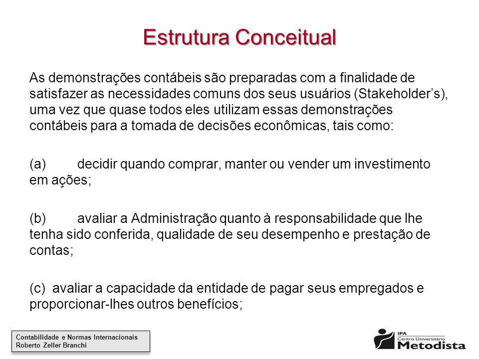 Contabilidade e Normas Internacionais Roberto Zeller Branchi Contabilidade e Normas Internacionais Roberto Zeller Branchi Estrutura Conceitual As demo