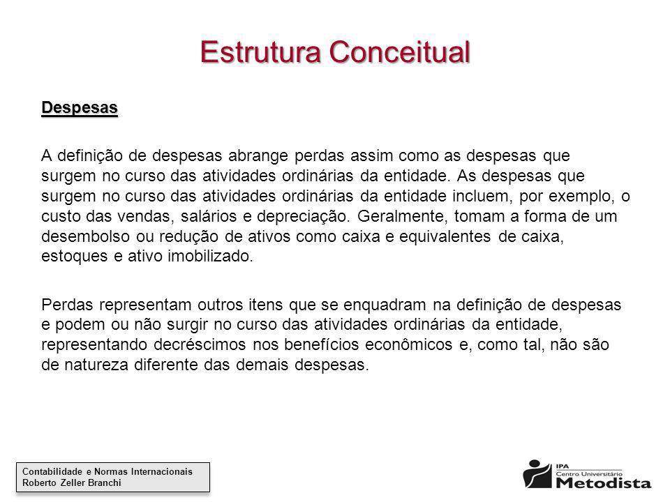 Contabilidade e Normas Internacionais Roberto Zeller Branchi Contabilidade e Normas Internacionais Roberto Zeller Branchi Estrutura Conceitual Despesa