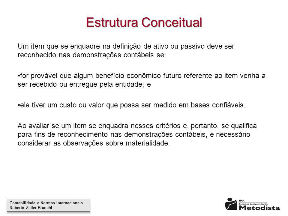 Contabilidade e Normas Internacionais Roberto Zeller Branchi Contabilidade e Normas Internacionais Roberto Zeller Branchi Estrutura Conceitual Um item