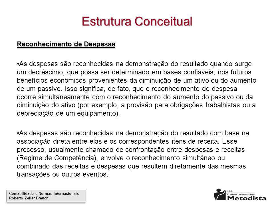 Contabilidade e Normas Internacionais Roberto Zeller Branchi Contabilidade e Normas Internacionais Roberto Zeller Branchi Estrutura Conceitual Reconhe