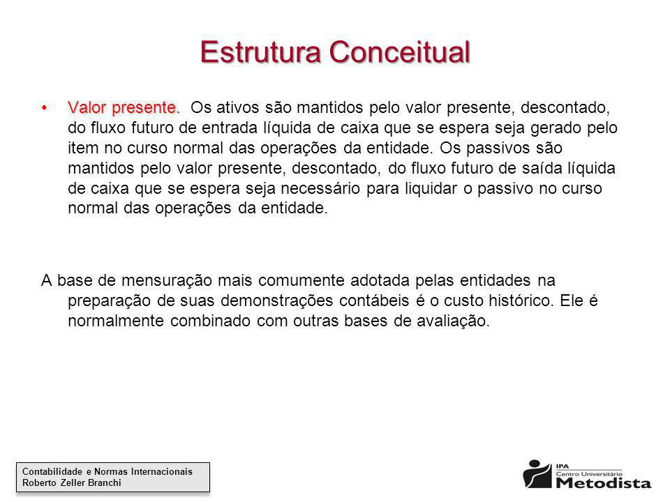 Contabilidade e Normas Internacionais Roberto Zeller Branchi Contabilidade e Normas Internacionais Roberto Zeller Branchi Estrutura Conceitual Valor p