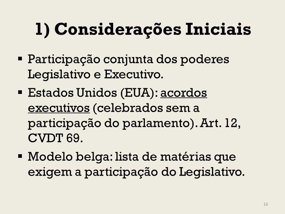 1) Considerações Iniciais Participação conjunta dos poderes Legislativo e Executivo. Estados Unidos (EUA): acordos executivos (celebrados sem a partic