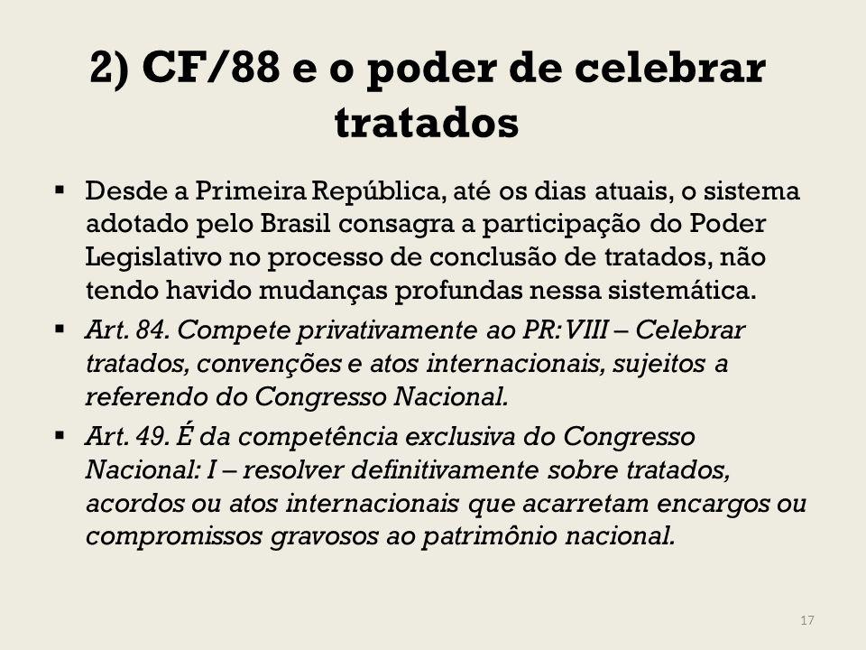 2) CF/88 e o poder de celebrar tratados Desde a Primeira República, até os dias atuais, o sistema adotado pelo Brasil consagra a participação do Poder