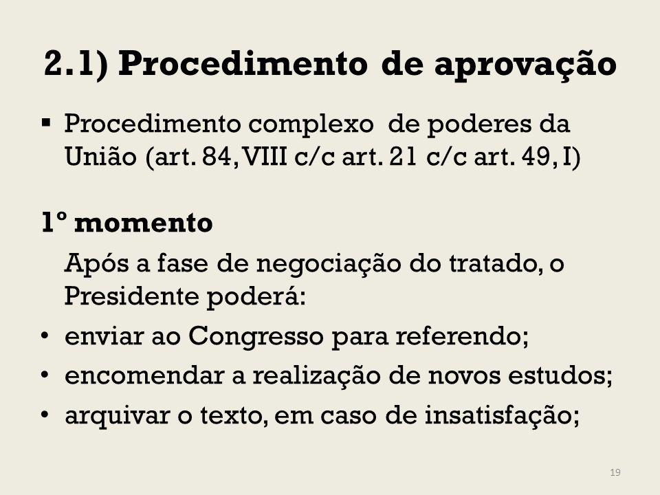2.1) Procedimento de aprovação Procedimento complexo de poderes da União (art. 84, VIII c/c art. 21 c/c art. 49, I) 1º momento Após a fase de negociaç