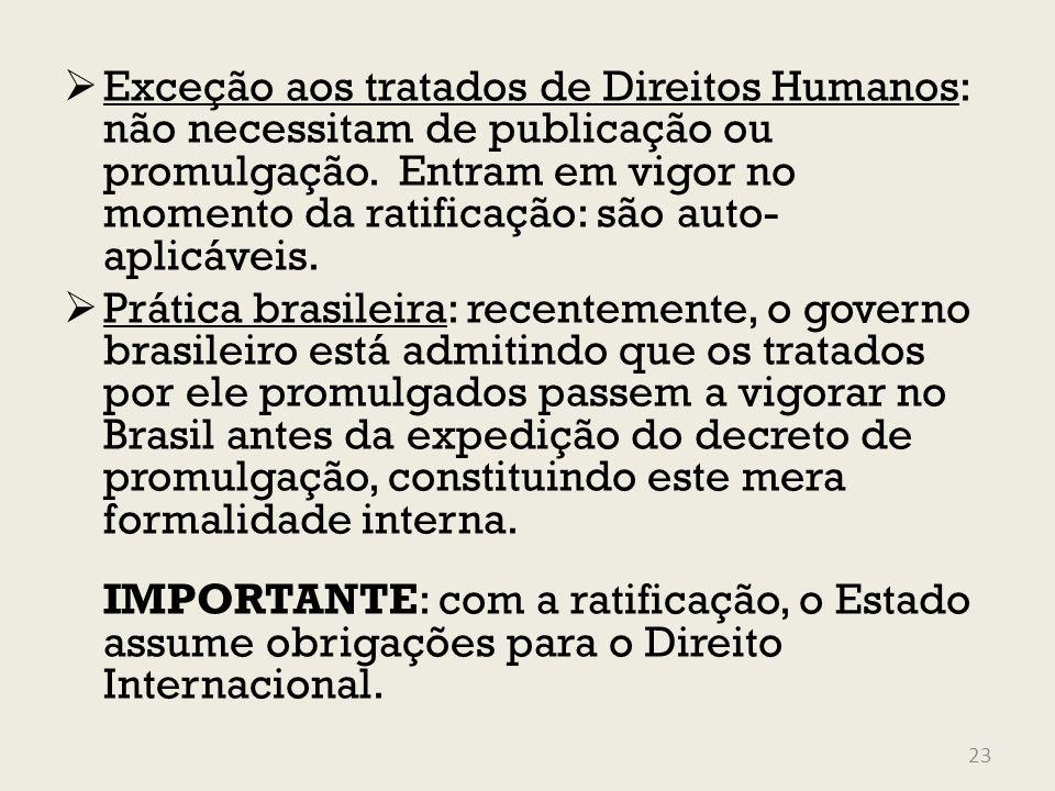 Exceção aos tratados de Direitos Humanos: não necessitam de publicação ou promulgação. Entram em vigor no momento da ratificação: são auto- aplicáveis