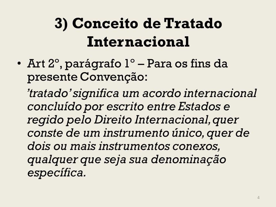 3) Conceito de Tratado Internacional Art 2º, parágrafo 1º – Para os fins da presente Convenção: tratado significa um acordo internacional concluído po
