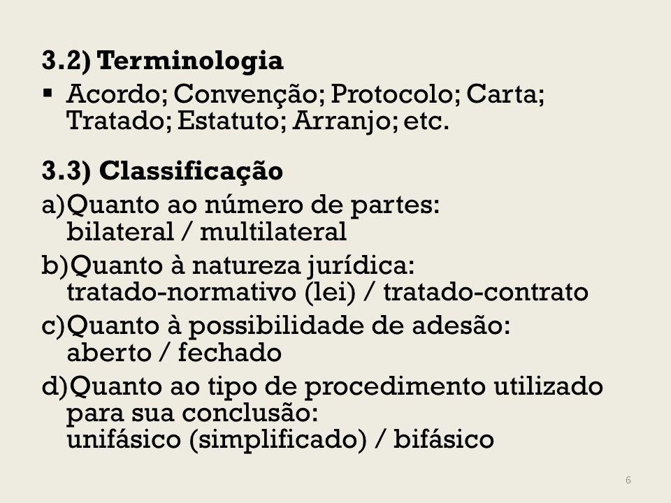 3.2) Terminologia Acordo; Convenção; Protocolo; Carta; Tratado; Estatuto; Arranjo; etc. 3.3) Classificação a)Quanto ao número de partes: bilateral / m