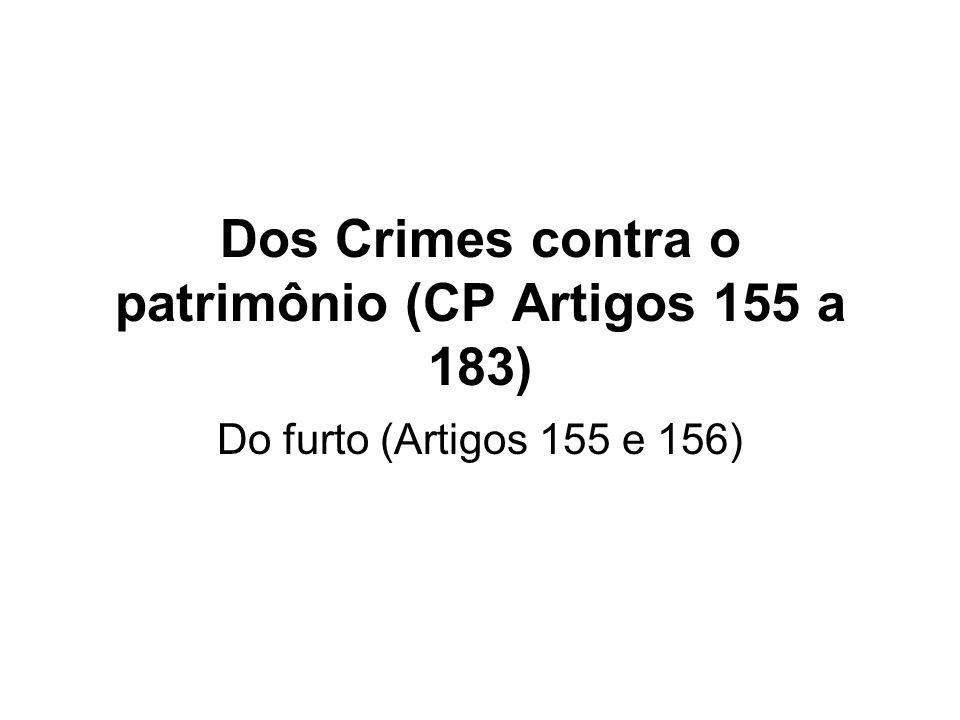 Dos Crimes contra o patrimônio (CP Artigos 155 a 183) Do furto (Artigos 155 e 156)