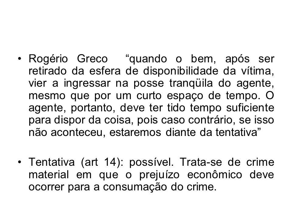 Rogério Greco quando o bem, após ser retirado da esfera de disponibilidade da vítima, vier a ingressar na posse tranqüila do agente, mesmo que por um