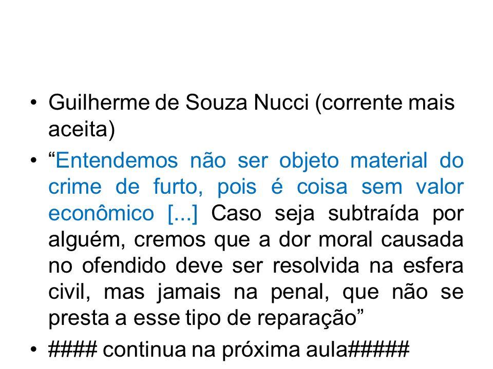 Guilherme de Souza Nucci (corrente mais aceita) Entendemos não ser objeto material do crime de furto, pois é coisa sem valor econômico [...] Caso seja