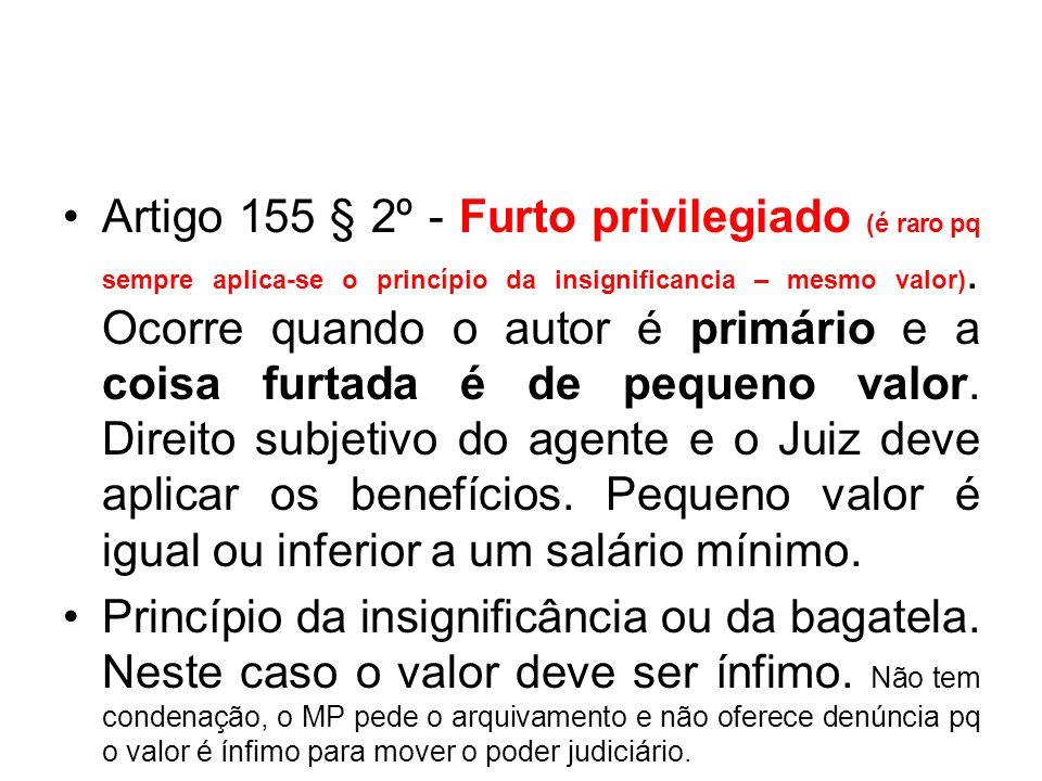 Artigo 155 § 2º - Furto privilegiado (é raro pq sempre aplica-se o princípio da insignificancia – mesmo valor). Ocorre quando o autor é primário e a c