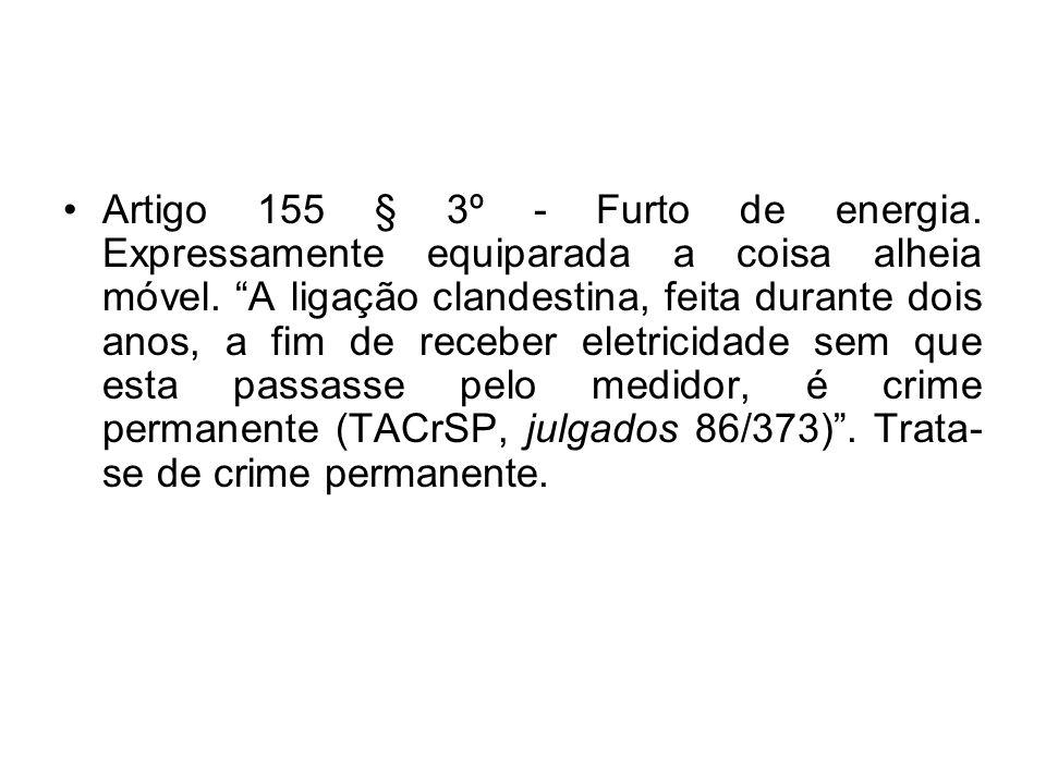 Artigo 155 § 3º - Furto de energia. Expressamente equiparada a coisa alheia móvel. A ligação clandestina, feita durante dois anos, a fim de receber el