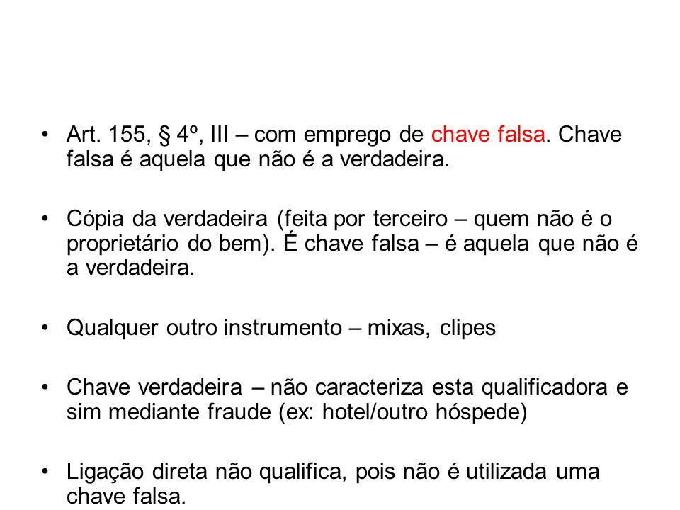 Art. 155, § 4º, III – com emprego de chave falsa. Chave falsa é aquela que não é a verdadeira. Cópia da verdadeira (feita por terceiro – quem não é o