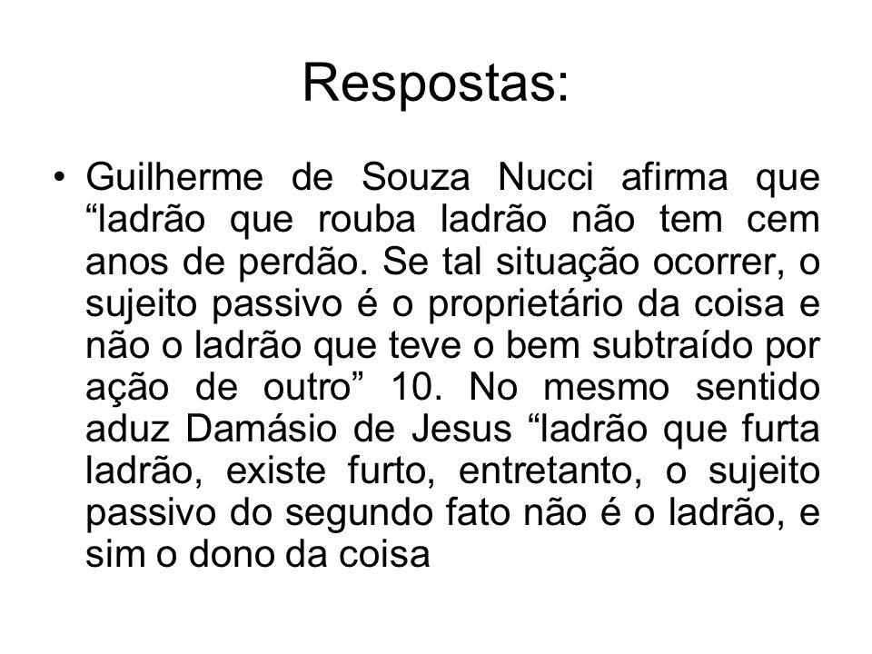 Respostas: Guilherme de Souza Nucci afirma que ladrão que rouba ladrão não tem cem anos de perdão. Se tal situação ocorrer, o sujeito passivo é o prop