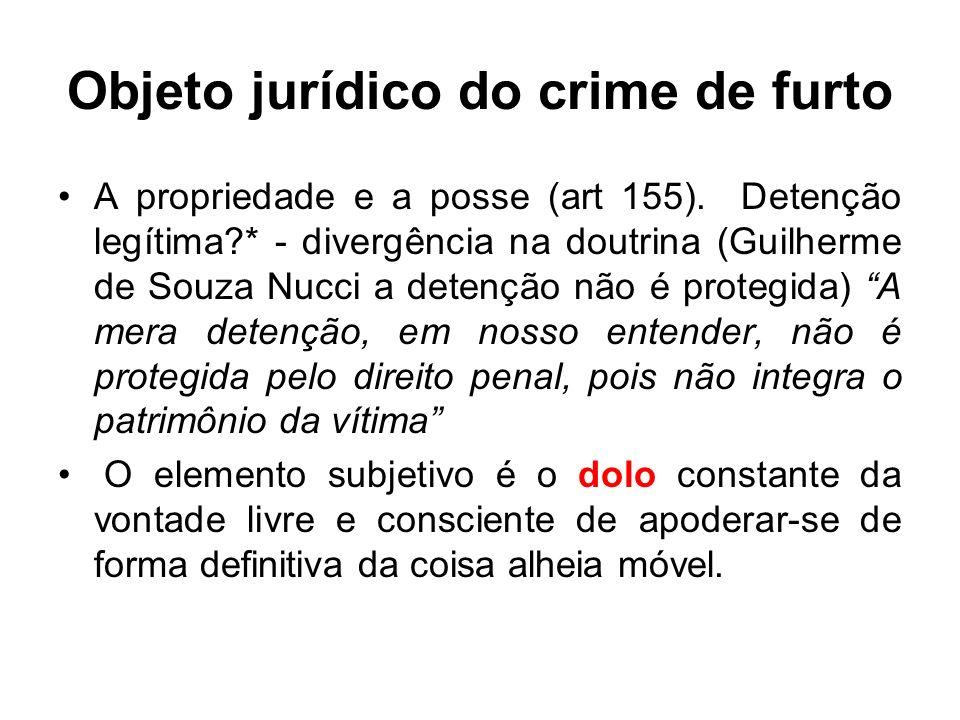 Objeto jurídico do crime de furto A propriedade e a posse (art 155). Detenção legítima?* - divergência na doutrina (Guilherme de Souza Nucci a detençã