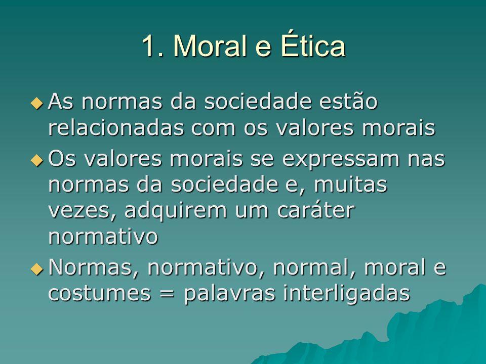 1. Moral e Ética As normas da sociedade estão relacionadas com os valores morais As normas da sociedade estão relacionadas com os valores morais Os va