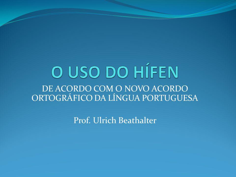 DE ACORDO COM O NOVO ACORDO ORTOGRÁFICO DA LÍNGUA PORTUGUESA Prof. Ulrich Beathalter