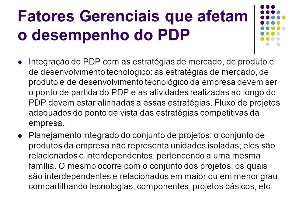 Fatores Gerenciais que afetam o desempenho do PDP Integração do PDP com as estratégias de mercado, de produto e de desenvolvimento tecnológico: as est