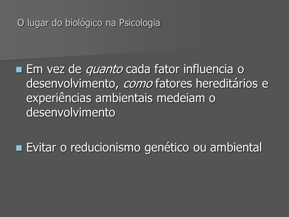 O lugar do biológico na Psicologia Em vez de quanto cada fator influencia o desenvolvimento, como fatores hereditários e experiências ambientais medei