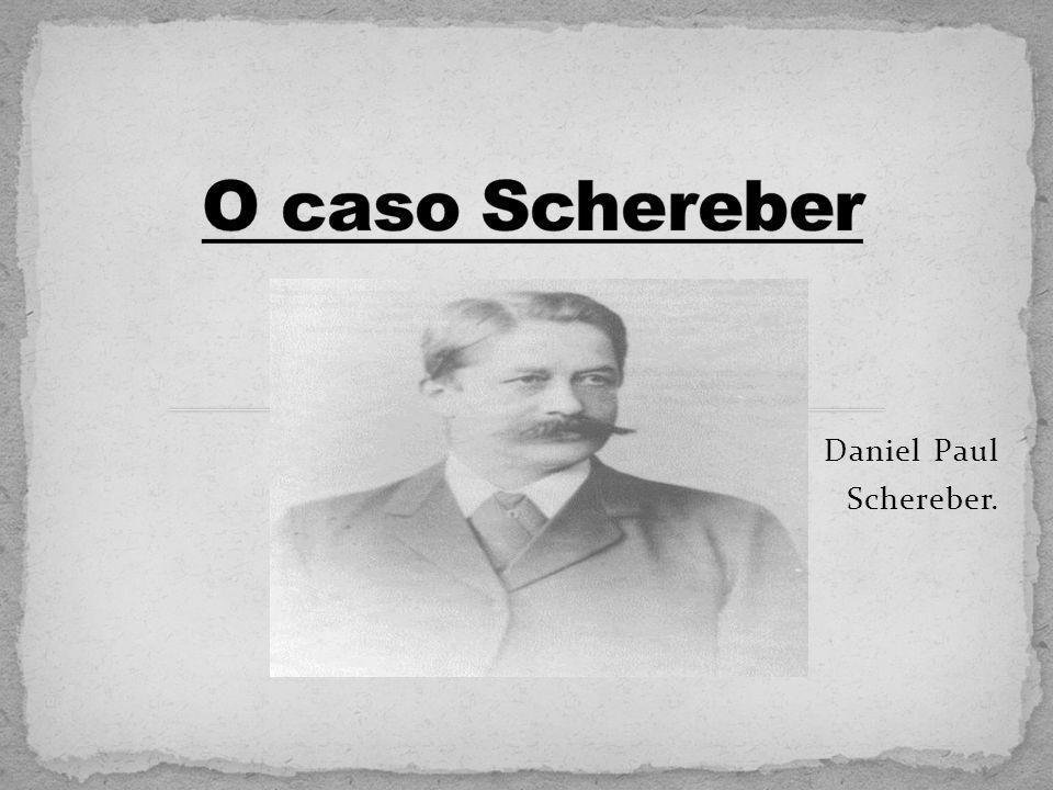 Daniel Paul Schereber.