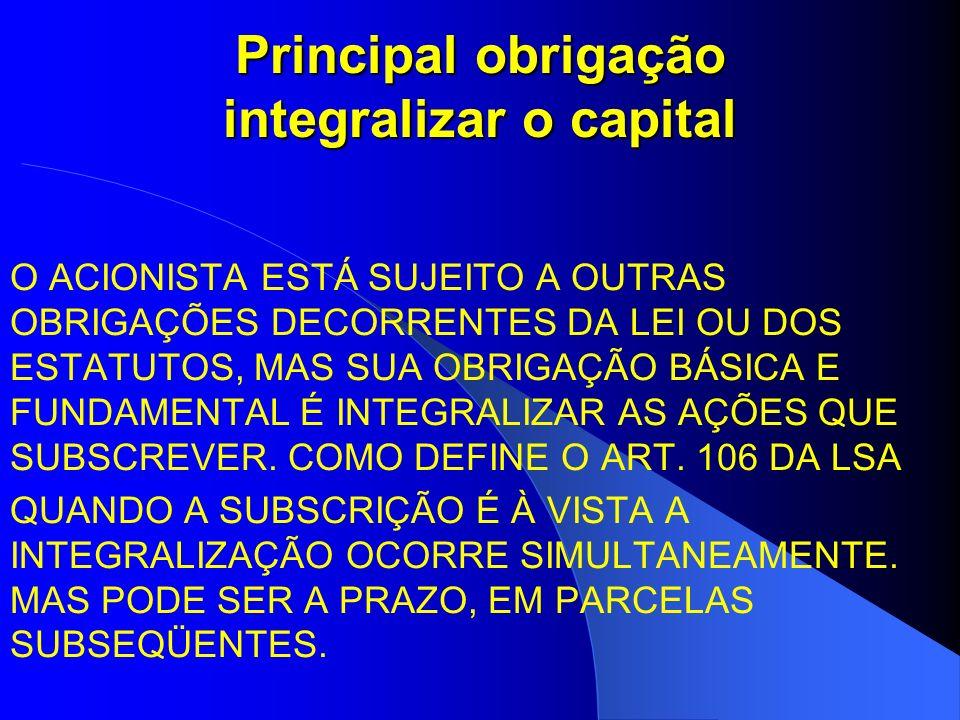 Principal obrigação integralizar o capital O ACIONISTA ESTÁ SUJEITO A OUTRAS OBRIGAÇÕES DECORRENTES DA LEI OU DOS ESTATUTOS, MAS SUA OBRIGAÇÃO BÁSICA