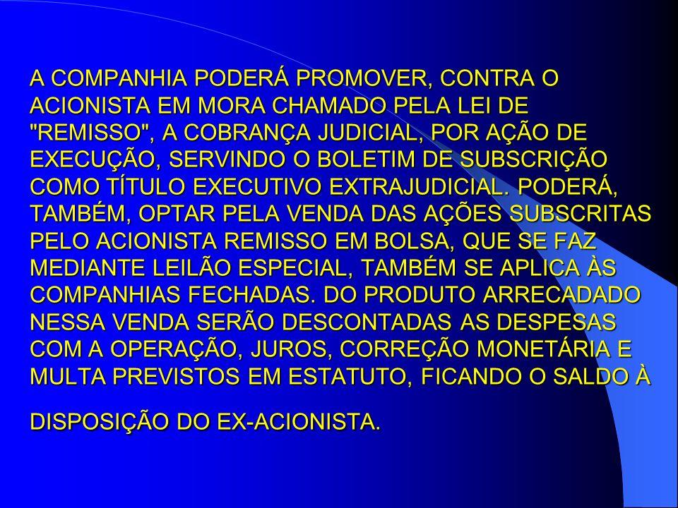 A COMPANHIA PODERÁ PROMOVER, CONTRA O ACIONISTA EM MORA CHAMADO PELA LEI DE