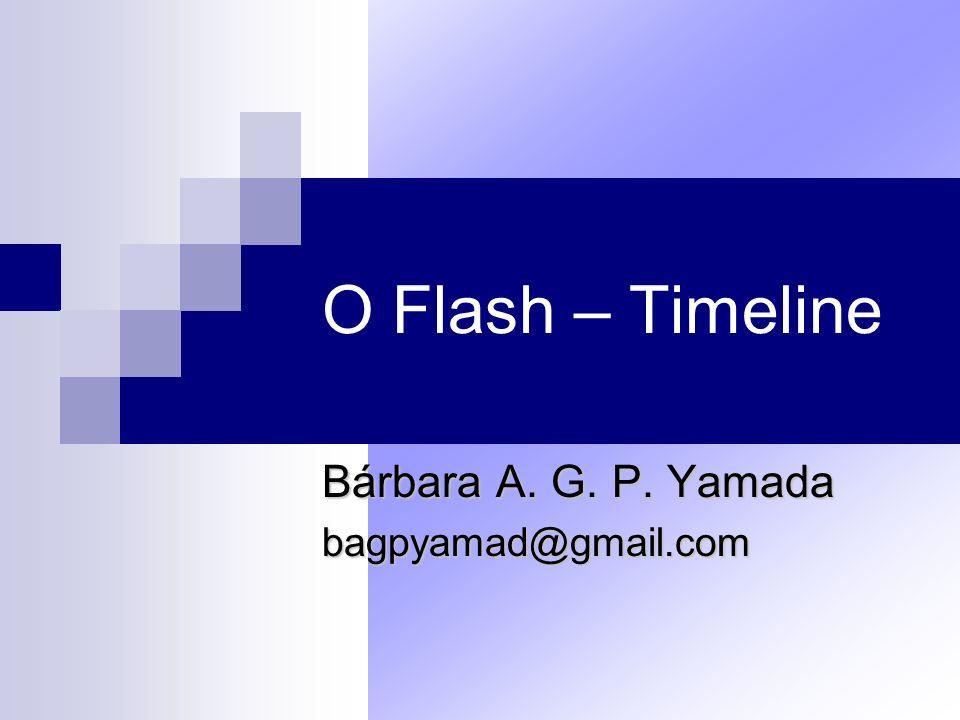O Flash – Timeline Timeline É um local onde são feitas as animações ao longo do tempo Uma animação é composta por vários frames, podendo ter também quantas layers forem necessárias Quando um frame contém um objeto ele tem bolinha preenchida e quando está vazio ele tem uma bolinha branca