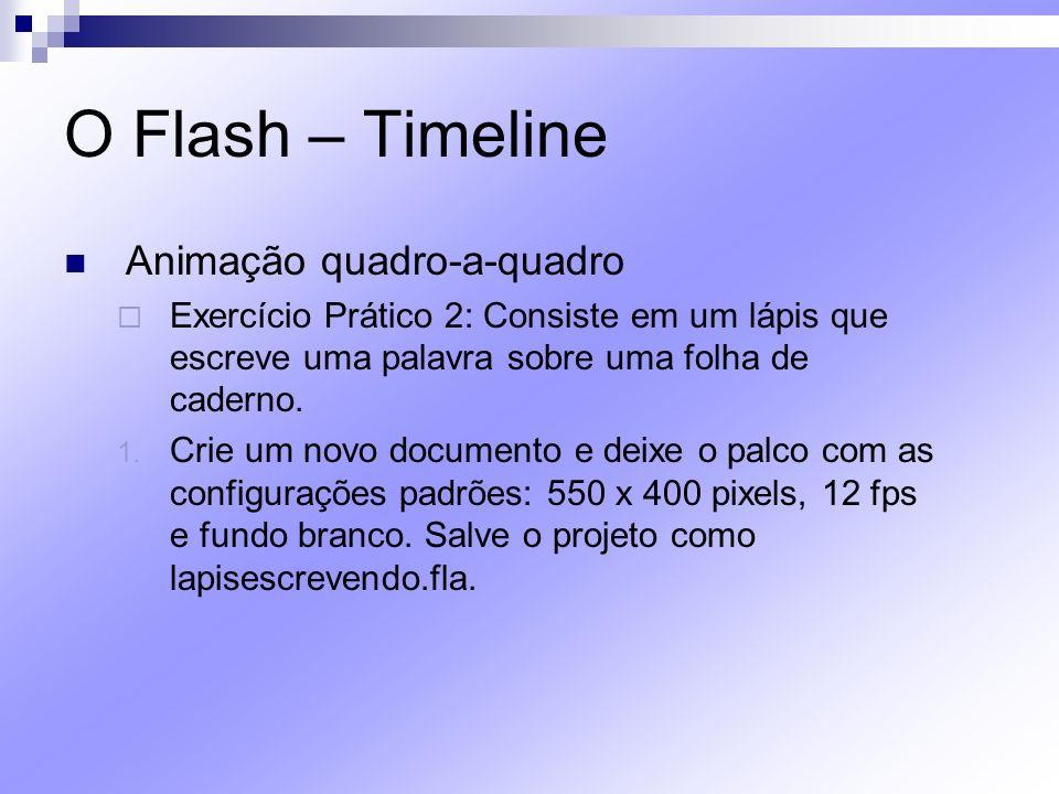 O Flash – Timeline Animação quadro-a-quadro Exercício Prático 2: Consiste em um lápis que escreve uma palavra sobre uma folha de caderno. 1. Crie um n