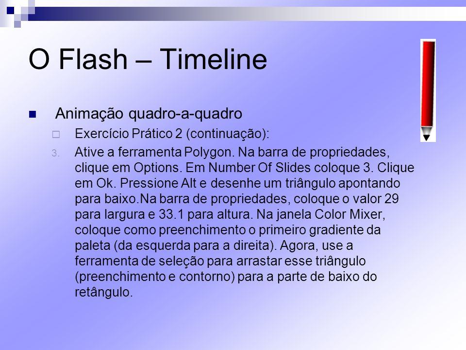 O Flash – Timeline Animação quadro-a-quadro Exercício Prático 2 (continuação): 3. Ative a ferramenta Polygon. Na barra de propriedades, clique em Opti