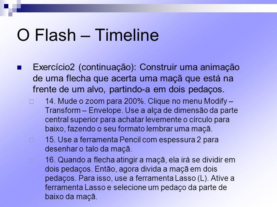 O Flash – Timeline Exercício2 (continuação): Construir uma animação de uma flecha que acerta uma maçã que está na frente de um alvo, partindo-a em doi